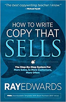 How to Write Copy That Sells by Ray Edwards